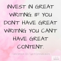 Invest in great writing. If you don't have great writing you can't have great content.