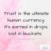 Trust is the ultimate human currency. It's earned in drops, lost in buckets.