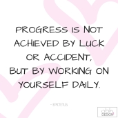Progress is not achieved by luck or accident, but by working on yourself daily.