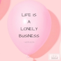 Life Is A Lonely Business
